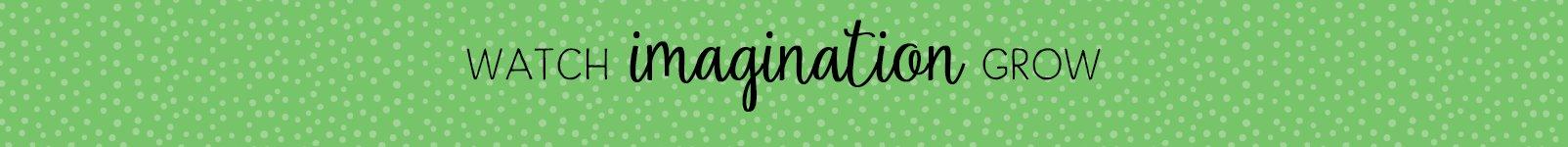 Watch imagination grow