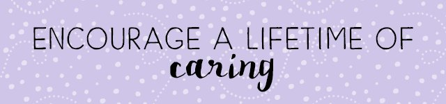 Encourage a lifetime of caring