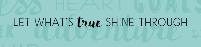 Let what's true shine through