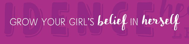 Grow your girl's belief in herself