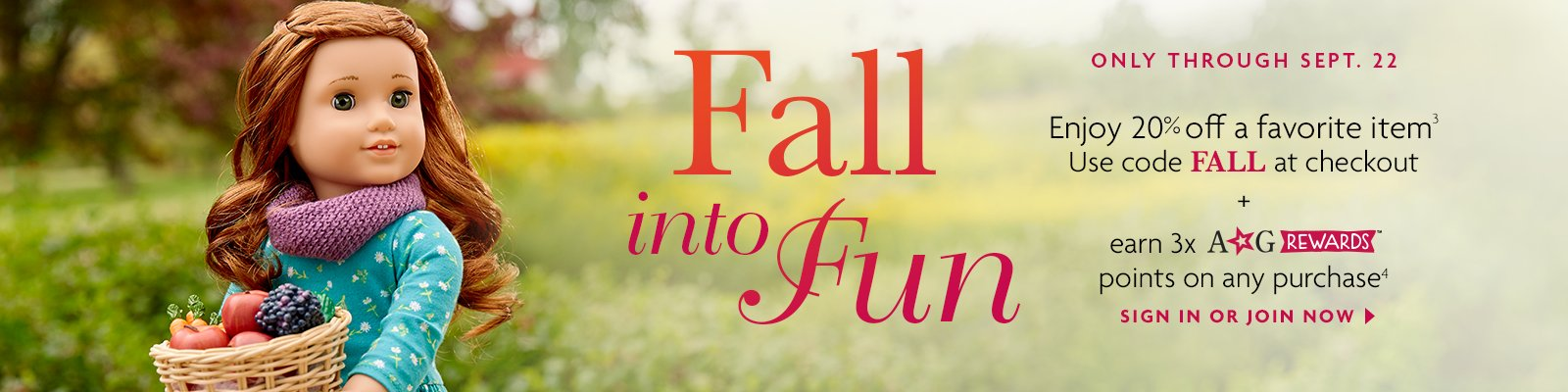 Fall into fun. Only through Sept 22. Enjoy 20% off a favorite item and earn 3x AG Rewards points. Use code FALL at checkout.