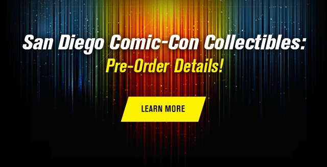 San Diego Comic-Con Collectibles: Pre-Order Details!